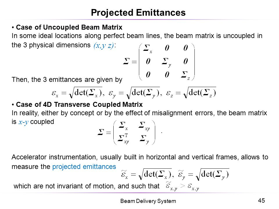 45 Beam Delivery System Projected Emittances Case of Uncoupled Beam Matrix In some ideal locations along perfect beam lines, the beam matrix is uncoup