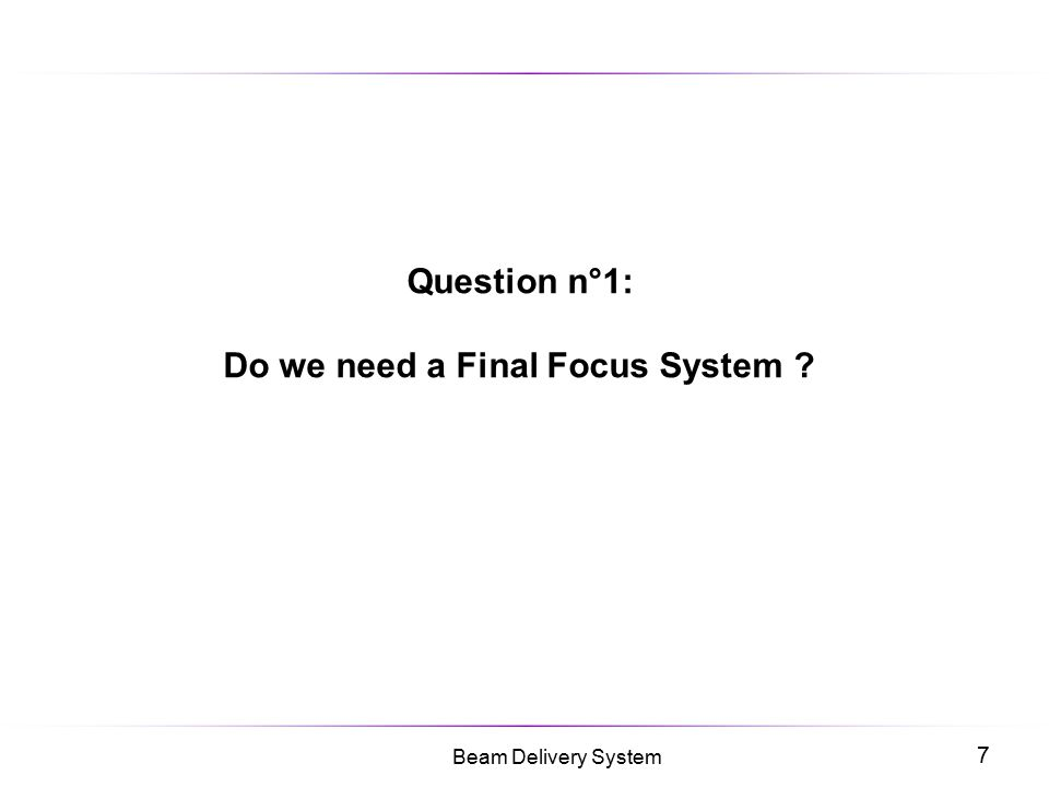 7 Beam Delivery System Question n°1: Do we need a Final Focus System ?