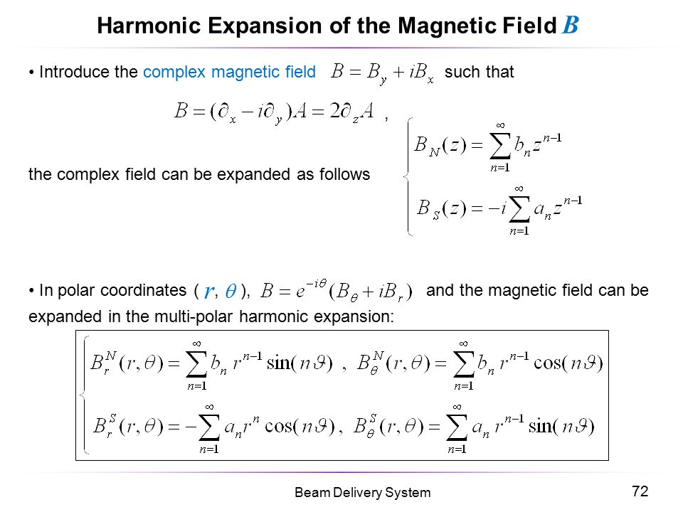 72 Beam Delivery System Harmonic Expansion of the Magnetic Field B Introduce the complex magnetic field such that, the complex field can be expanded a