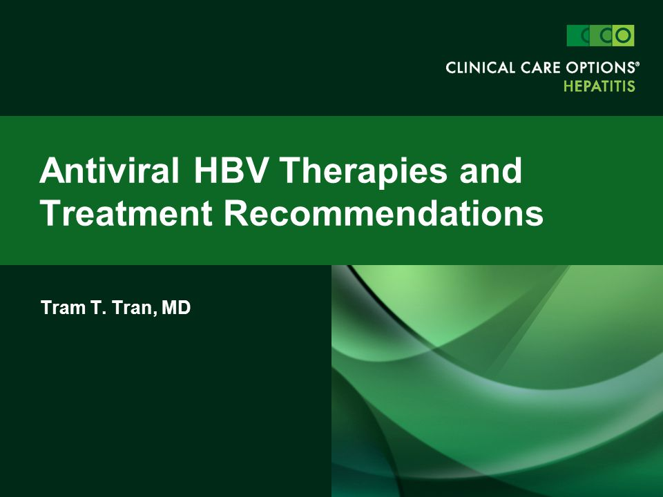 Tram T. Tran, MD Antiviral HBV Therapies and Treatment Recommendations