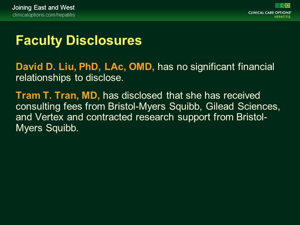 clinicaloptions.com/hepatitis Joining East and West Faculty Disclosures David D. Liu, PhD, LAc, OMD, has no significant financial relationships to dis