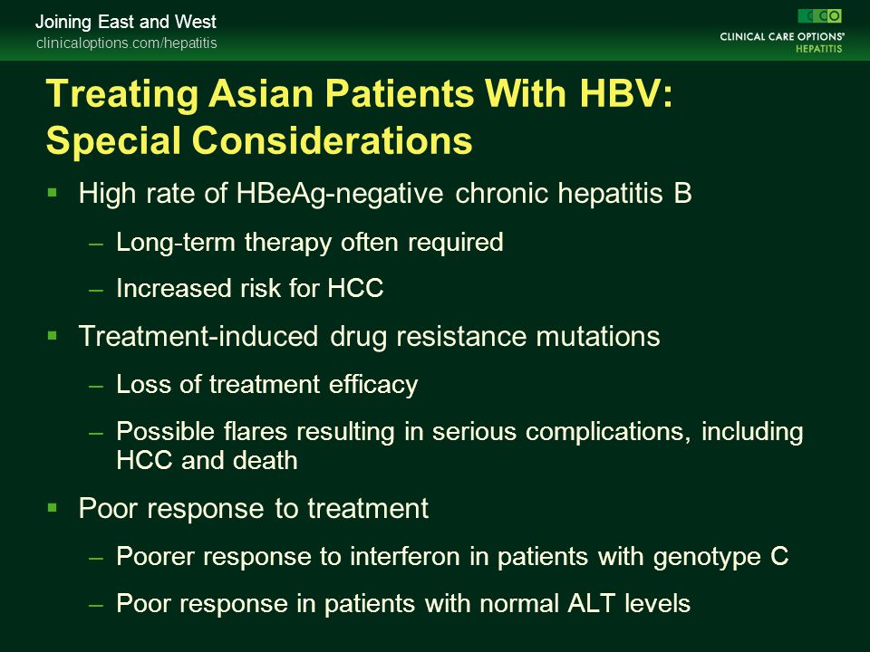 clinicaloptions.com/hepatitis Joining East and West Treating Asian Patients With HBV: Special Considerations  High rate of HBeAg-negative chronic hep