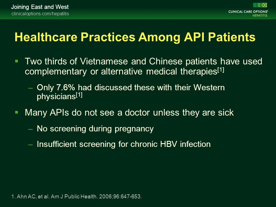 clinicaloptions.com/hepatitis Joining East and West Healthcare Practices Among API Patients  Two thirds of Vietnamese and Chinese patients have used