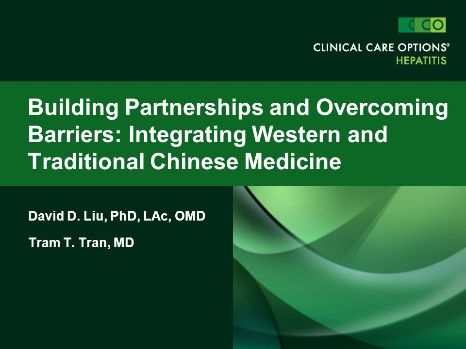 David D. Liu, PhD, LAc, OMD Tram T. Tran, MD Building Partnerships and Overcoming Barriers: Integrating Western and Traditional Chinese Medicine