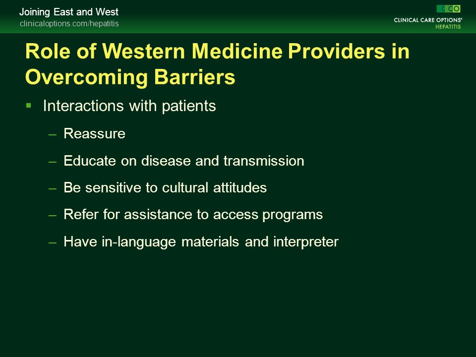 clinicaloptions.com/hepatitis Joining East and West Role of Western Medicine Providers in Overcoming Barriers  Interactions with patients –Reassure –