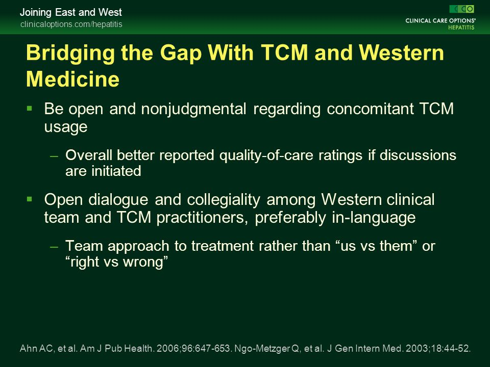 clinicaloptions.com/hepatitis Joining East and West Bridging the Gap With TCM and Western Medicine  Be open and nonjudgmental regarding concomitant T