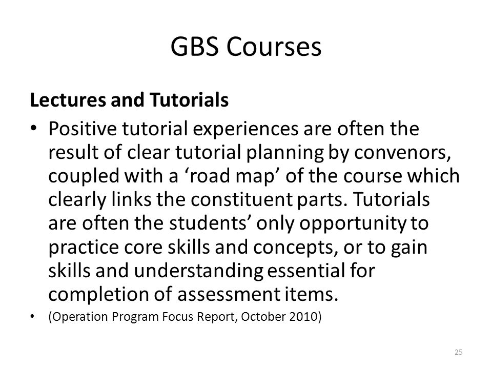 GBS Courses Lectures and Tutorials Positive tutorial experiences are often the result of clear tutorial planning by convenors, coupled with a 'road ma