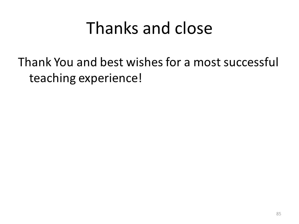 Thanks and close Thank You and best wishes for a most successful teaching experience! 85