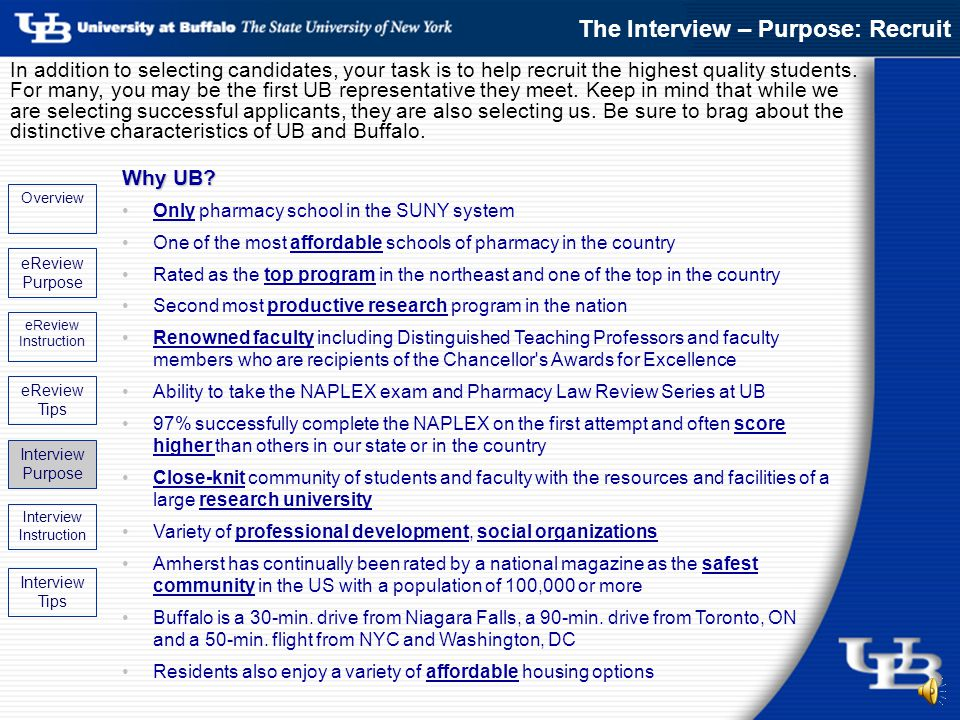 The purpose of the interview is to identify and recruit the highest quality applicants to become future UB SoPPS alumni.
