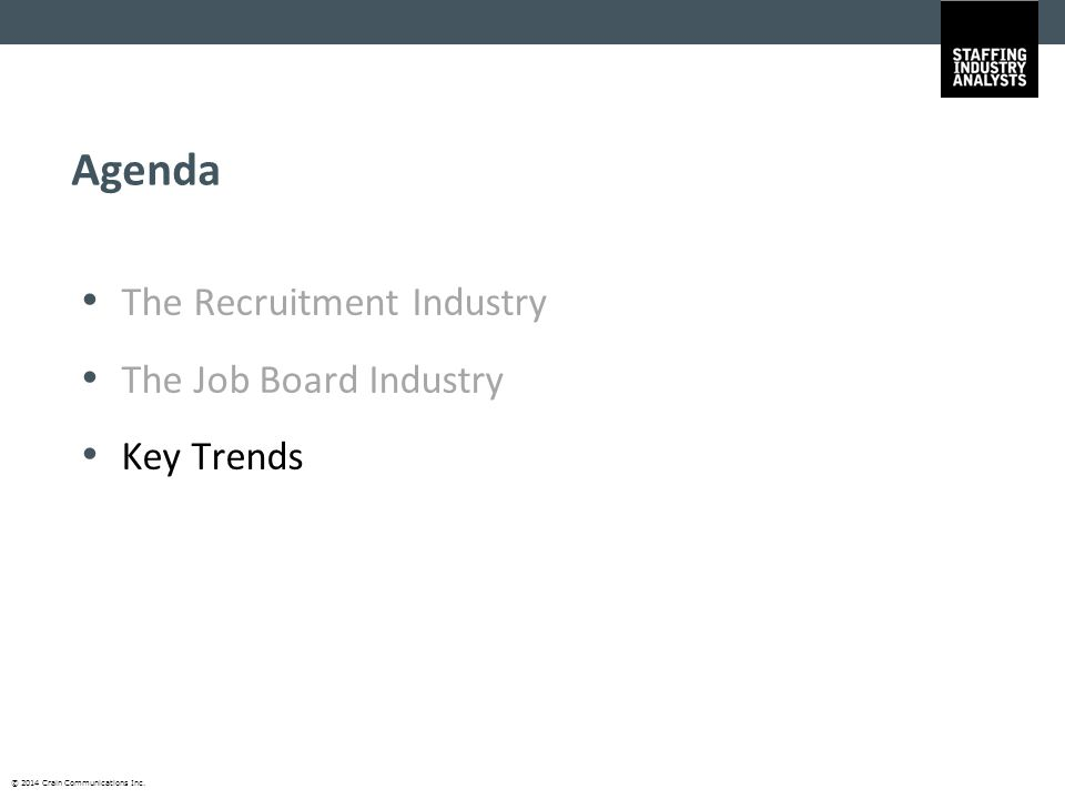 © 2014 Crain Communications Inc. Agenda The Recruitment Industry The Job Board Industry Key Trends