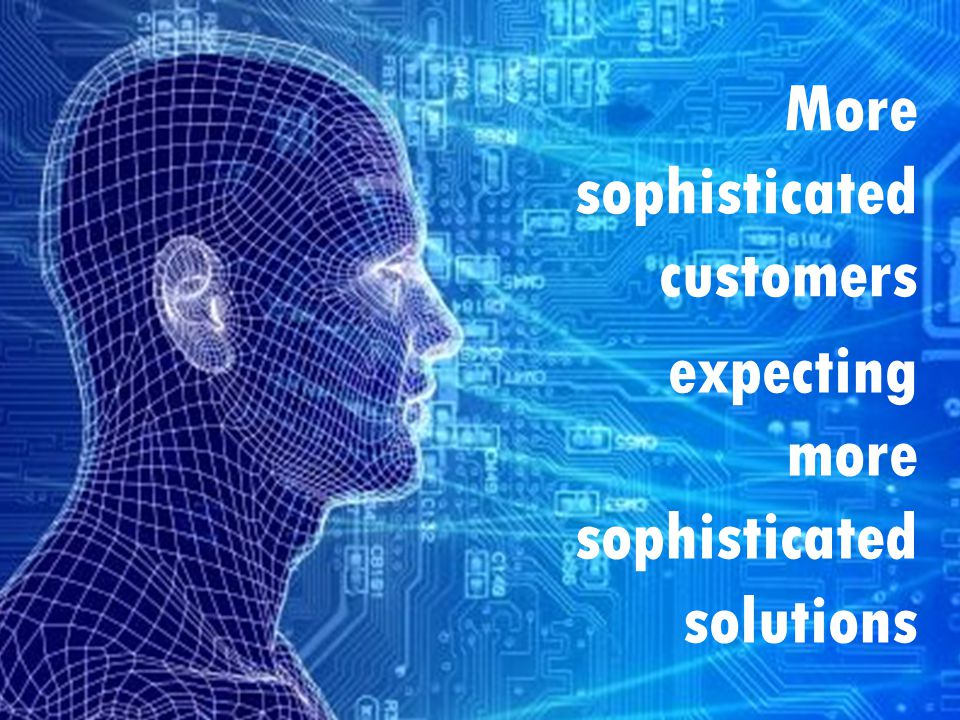 © 2014 Crain Communications Inc. More sophisticated customers expecting more sophisticated solutions