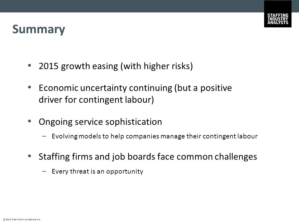 © 2014 Crain Communications Inc. Summary 2015 growth easing (with higher risks) Economic uncertainty continuing (but a positive driver for contingent