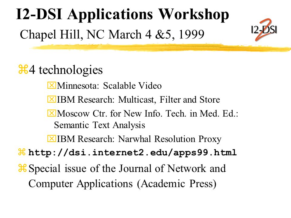 I2-DSI Applications Workshop Chapel Hill, NC March 4 &5, 1999 z4 technologies xMinnesota: Scalable Video xIBM Research: Multicast, Filter and Store xMoscow Ctr.