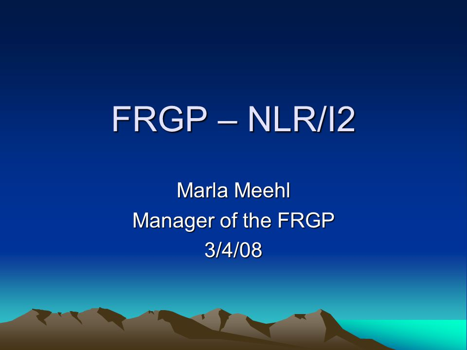 FRGP – NLR/I2 Marla Meehl Manager of the FRGP 3/4/08