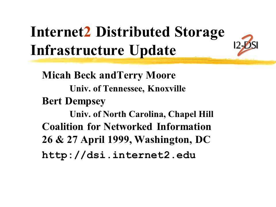 Internet2 Distributed Storage Infrastructure Update Micah Beck andTerry Moore Univ.