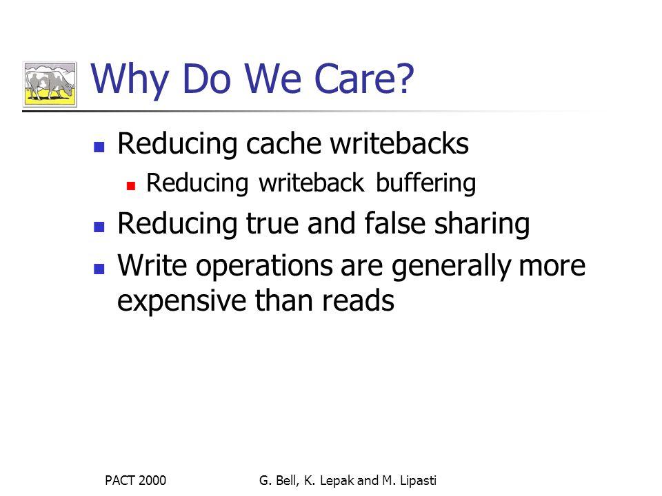 PACT 2000G. Bell, K. Lepak and M. Lipasti Why Do We Care.
