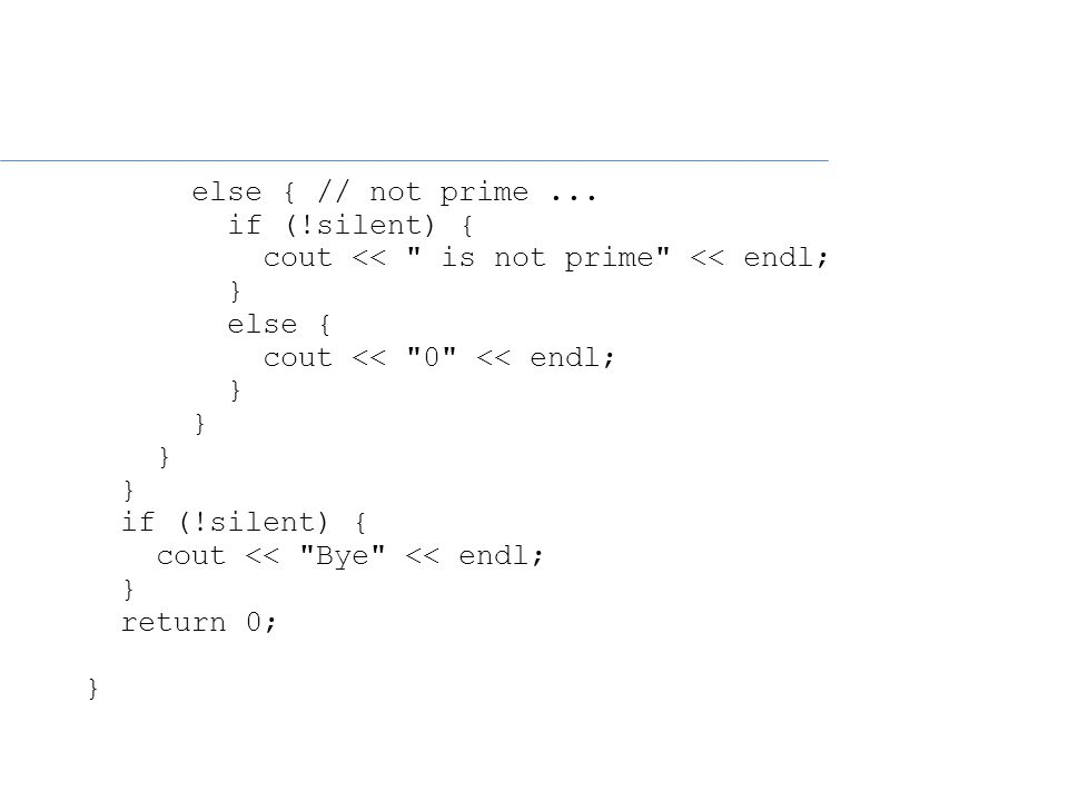 if (!silent) { cout << is not prime << endl; } else { cout << 0 << endl; } if (!silent) { cout << Bye << endl; } return 0; }
