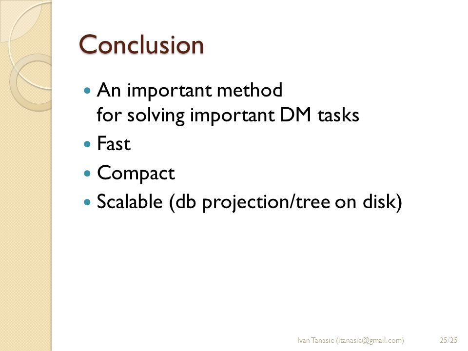Conclusion An important method for solving important DM tasks Fast Compact Scalable (db projection/tree on disk) Ivan Tanasic (itanasic@gmail.com)25/2