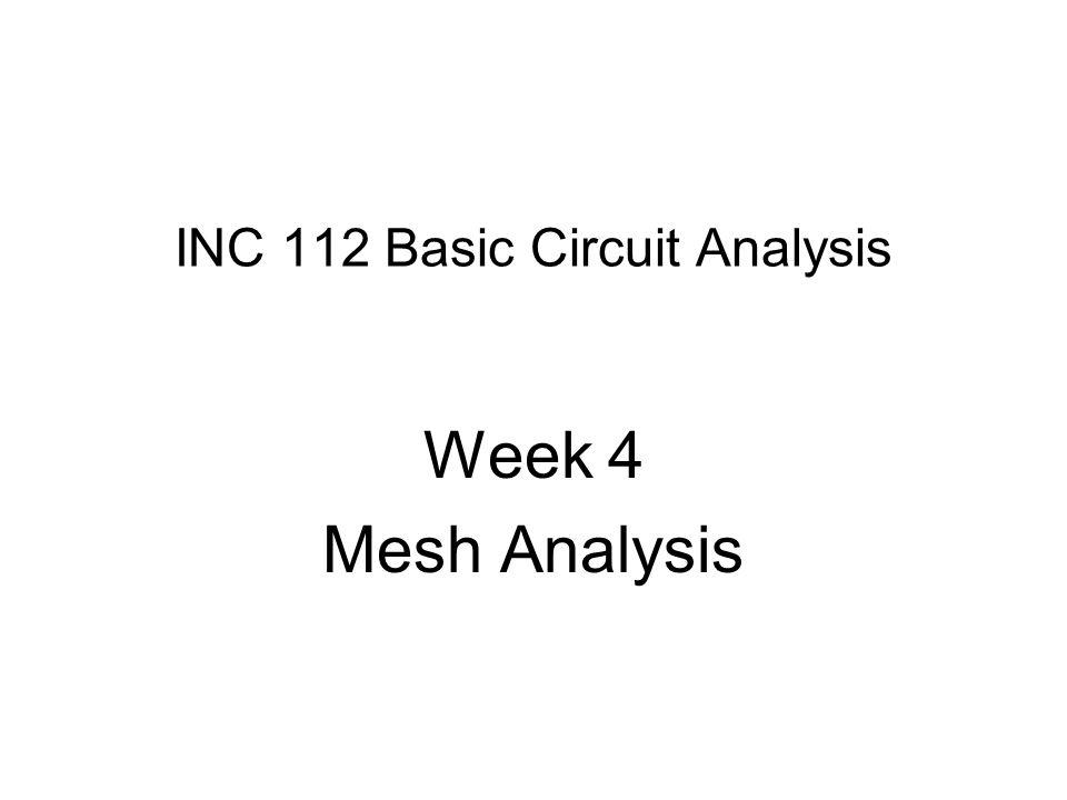 INC 112 Basic Circuit Analysis Week 4 Mesh Analysis
