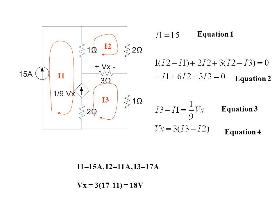 I1 I2 I3 Equation 1 Equation 2 Equation 3 Equation 4 I1=15A, I2=11A, I3=17A Vx = 3(17-11) = 18V