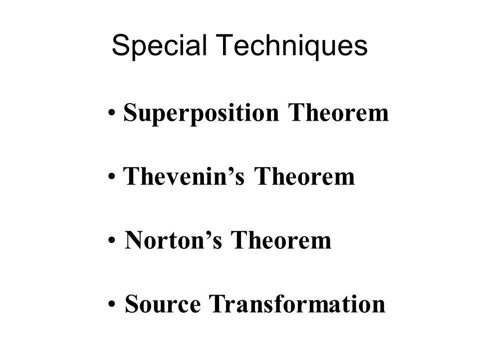 Special Techniques Superposition Theorem Thevenin's Theorem Norton's Theorem Source Transformation