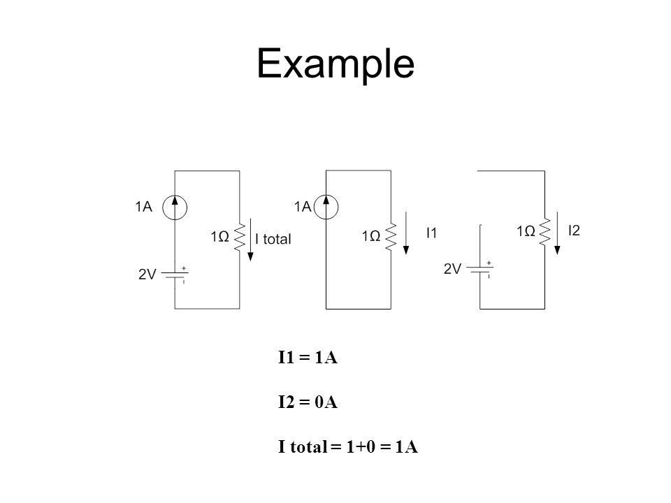 Example I1 = 1A I2 = 0A I total = 1+0 = 1A