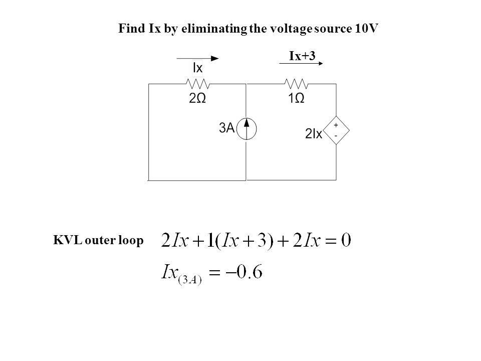 Find Ix by eliminating the voltage source 10V Ix+3 KVL outer loop