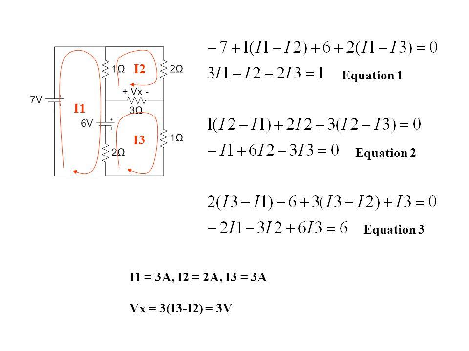 I1 I2 I3 Equation 1 Equation 2 Equation 3 I1 = 3A, I2 = 2A, I3 = 3A Vx = 3(I3-I2) = 3V