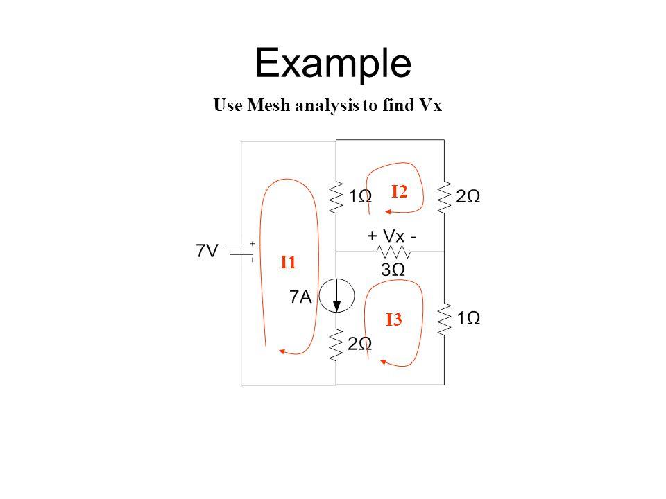 Example Use Mesh analysis to find Vx I1 I2 I3