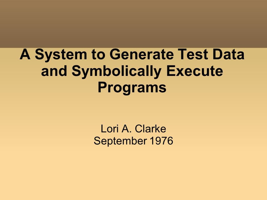 A System to Generate Test Data and Symbolically Execute Programs Lori A. Clarke September 1976