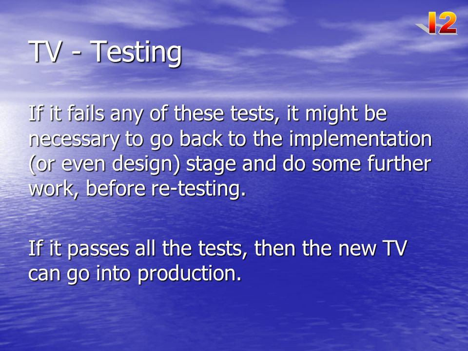TV - Testing If it fails any of these tests, it might be necessary to go back to the implementation (or even design) stage and do some further work, before re-testing.