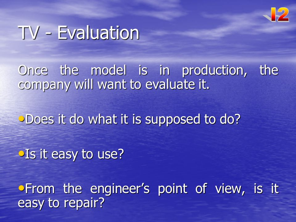 TV - Evaluation Once the model is in production, the company will want to evaluate it.