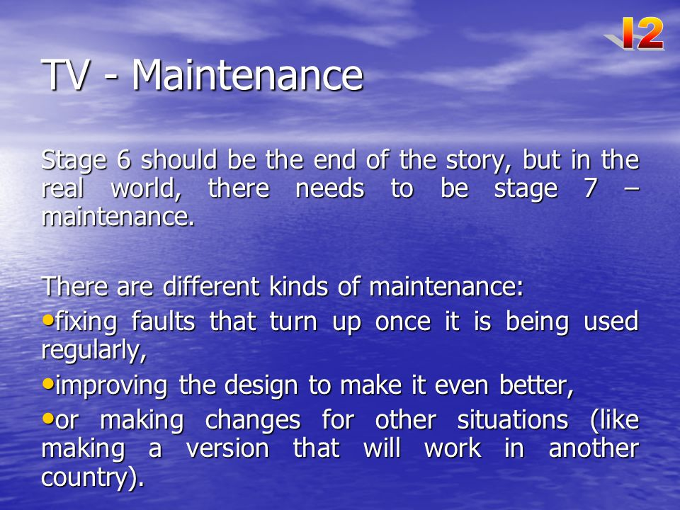 TV - Maintenance Stage 6 should be the end of the story, but in the real world, there needs to be stage 7 – maintenance.