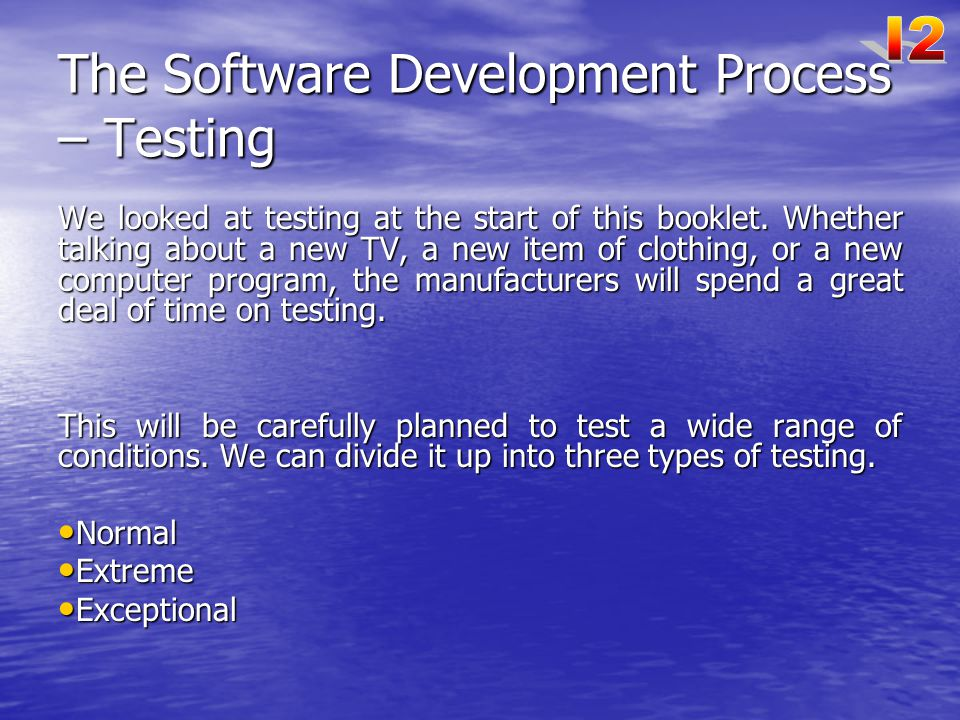 The Software Development Process – Testing We looked at testing at the start of this booklet.