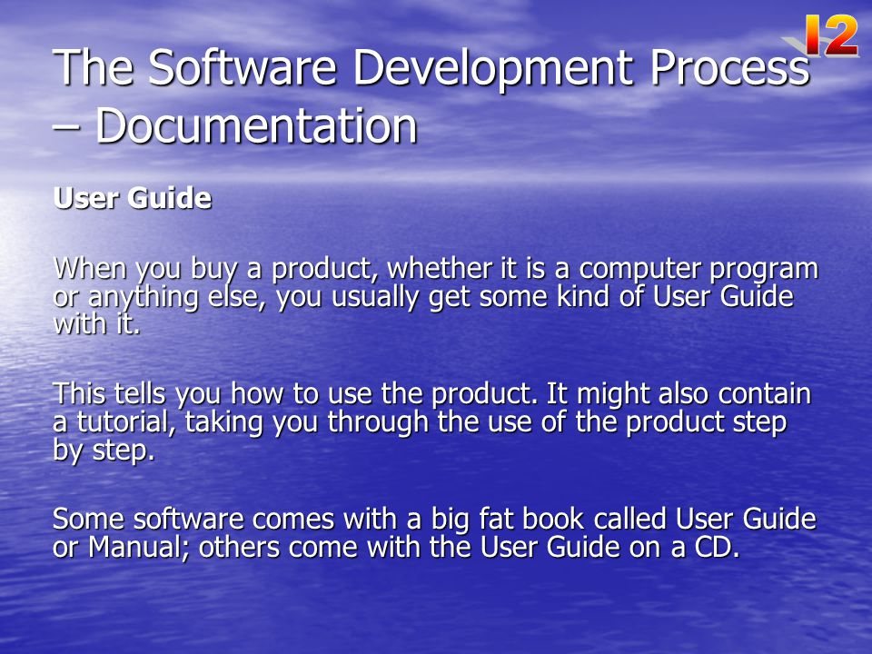 The Software Development Process – Documentation User Guide When you buy a product, whether it is a computer program or anything else, you usually get some kind of User Guide with it.
