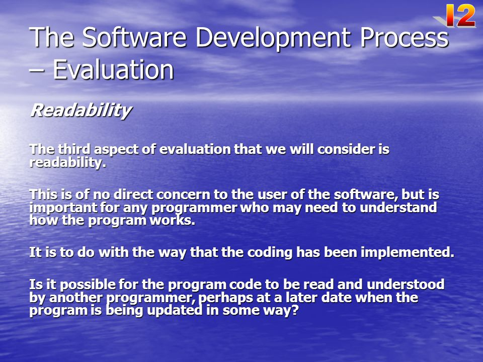 The Software Development Process – Evaluation Readability The third aspect of evaluation that we will consider is readability.