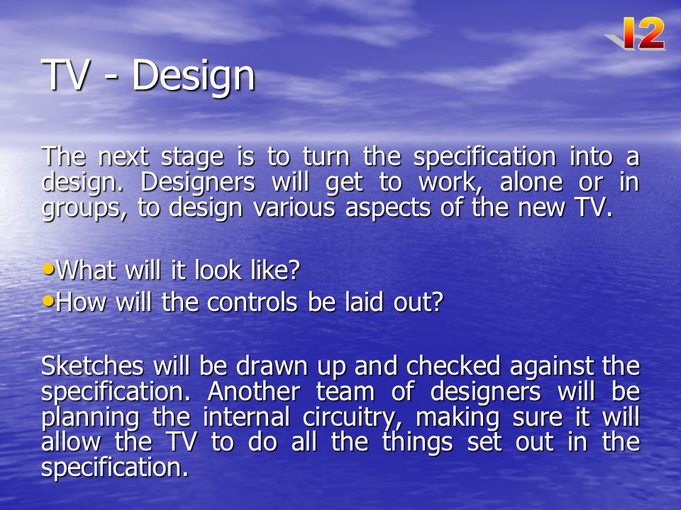TV - Design The next stage is to turn the specification into a design.