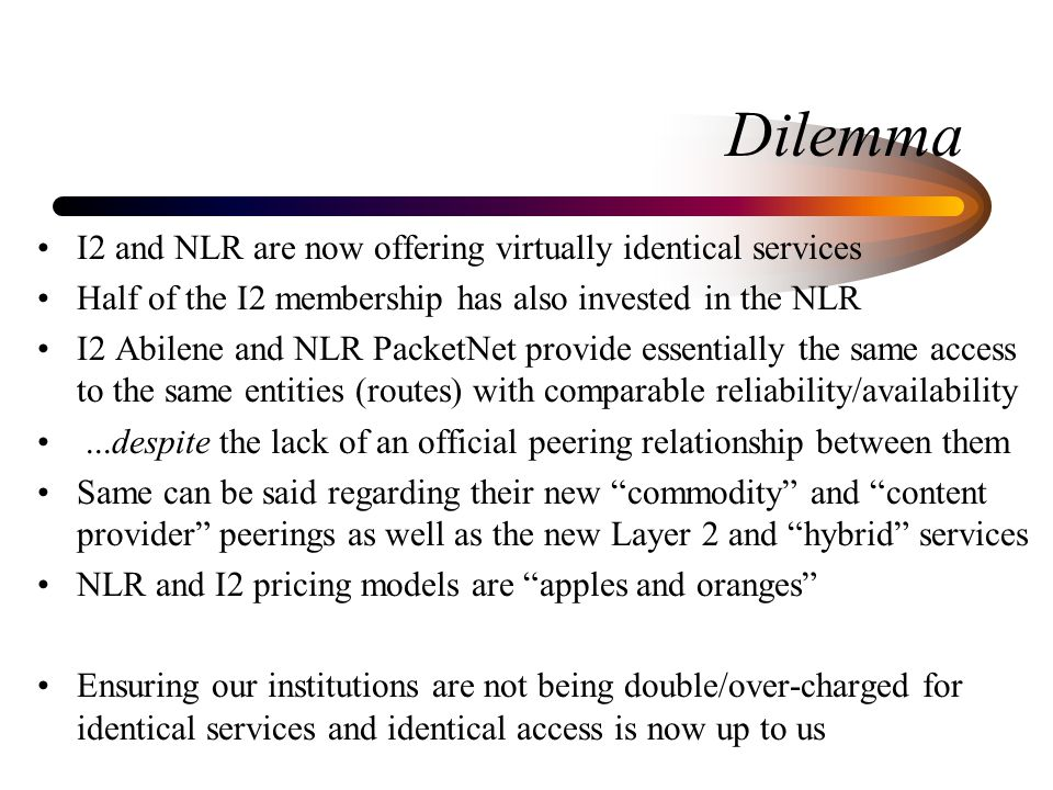 Dilemma I2 and NLR are now offering virtually identical services Half of the I2 membership has also invested in the NLR I2 Abilene and NLR PacketNet p