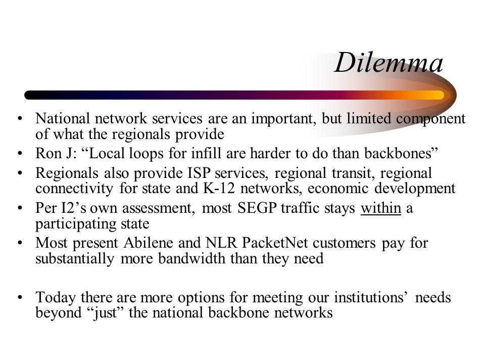 "Dilemma National network services are an important, but limited component of what the regionals provide Ron J: ""Local loops for infill are harder to d"