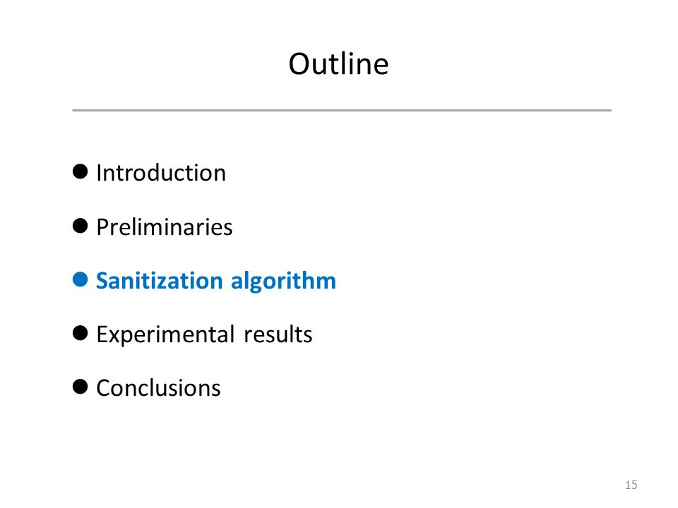 Outline Introduction Preliminaries Sanitization algorithm Experimental results Conclusions 15