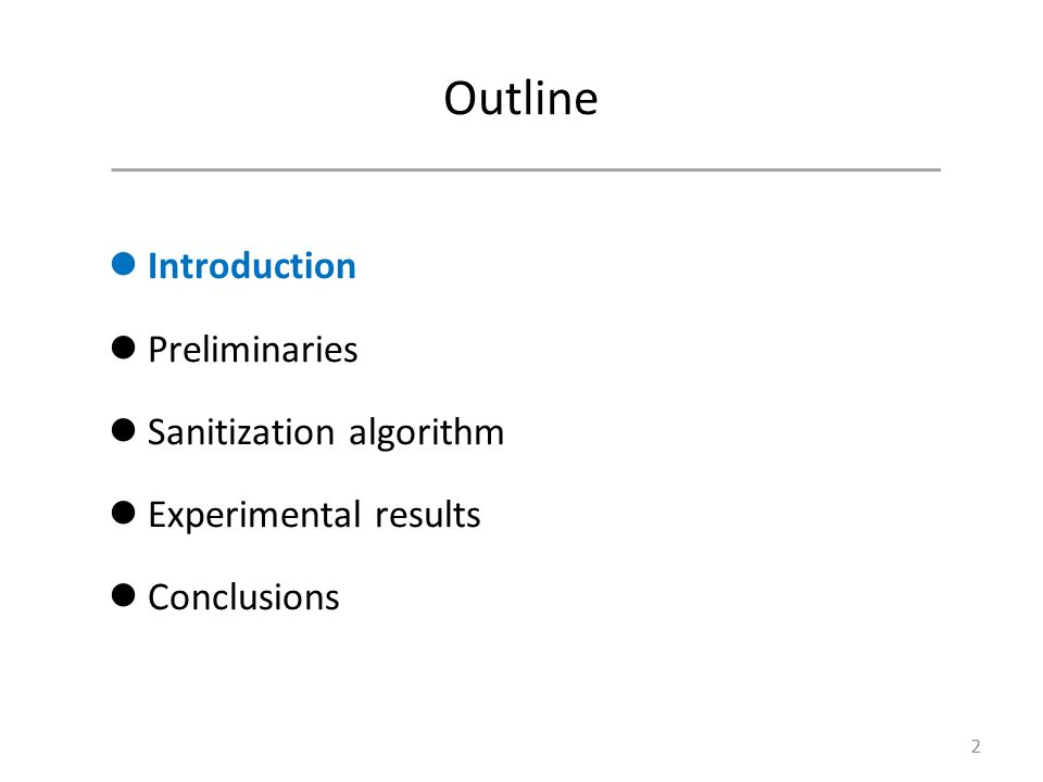 Outline Introduction Preliminaries Sanitization algorithm Experimental results Conclusions 2
