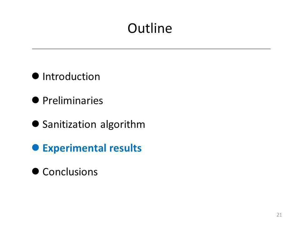 Outline Introduction Preliminaries Sanitization algorithm Experimental results Conclusions 21