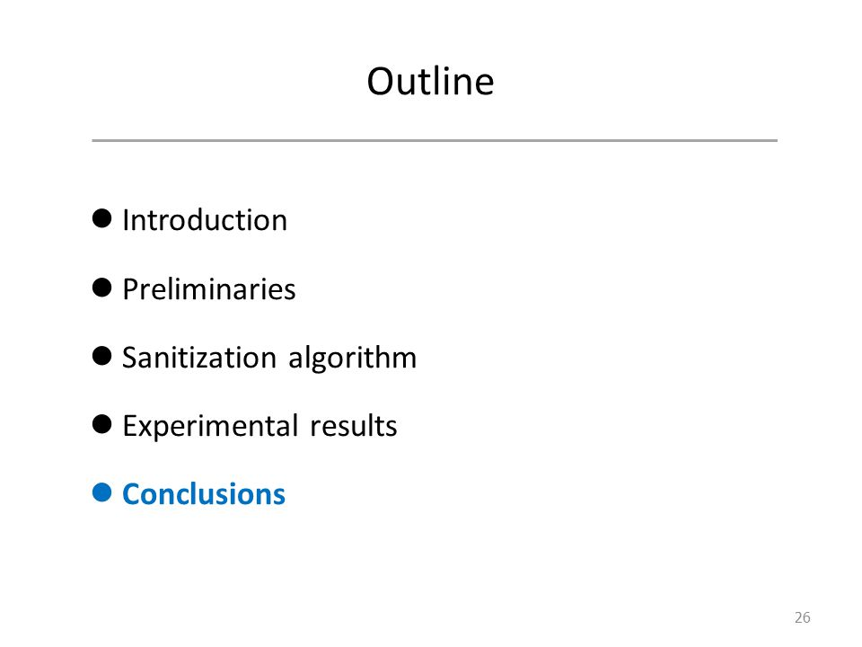 Outline Introduction Preliminaries Sanitization algorithm Experimental results Conclusions 26