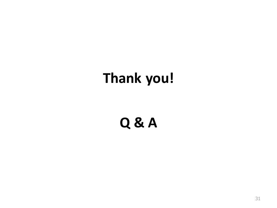 Thank you! Q & A 31