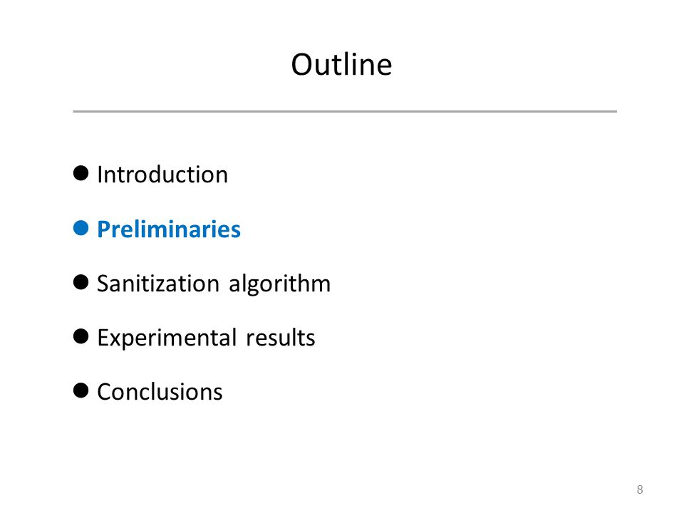 Outline Introduction Preliminaries Sanitization algorithm Experimental results Conclusions 8