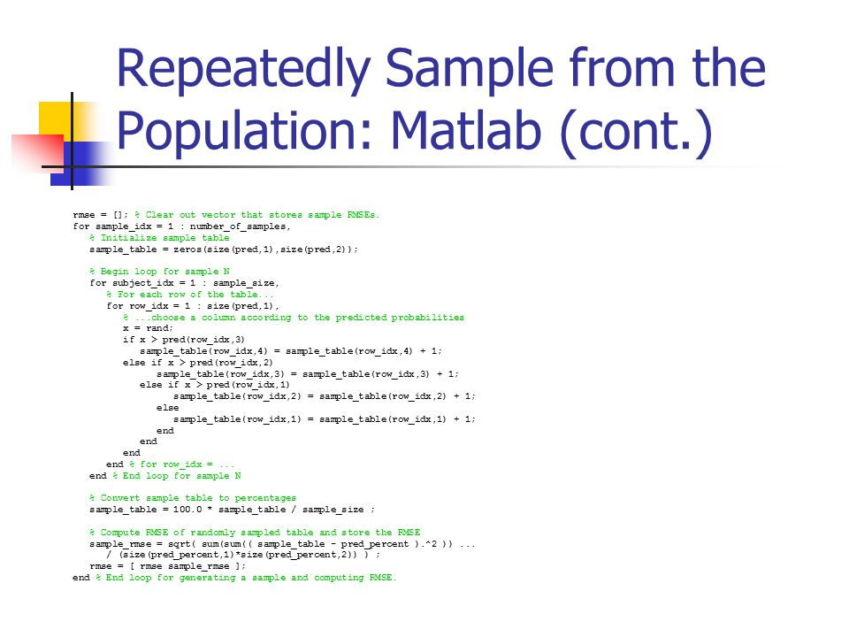 Repeatedly Sample from the Population: Matlab (cont.) rmse = []; % Clear out vector that stores sample RMSEs.
