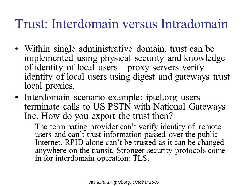 Jiri Kuthan, iptel.org, October 2003 Problem of Trust Displaying proper caller ID is a legal requirement for operators.