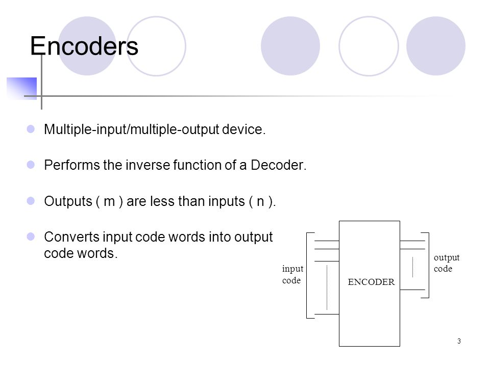 4 Encoders vs.Decoders DecoderEncoder 2^n-to-n encoder Input code : 1-out-of-2^n.
