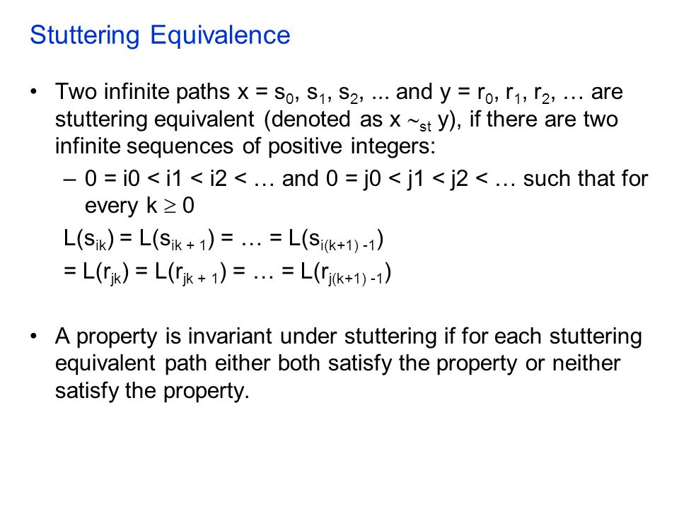 Stuttering Equivalence Two infinite paths x = s 0, s 1, s 2,...