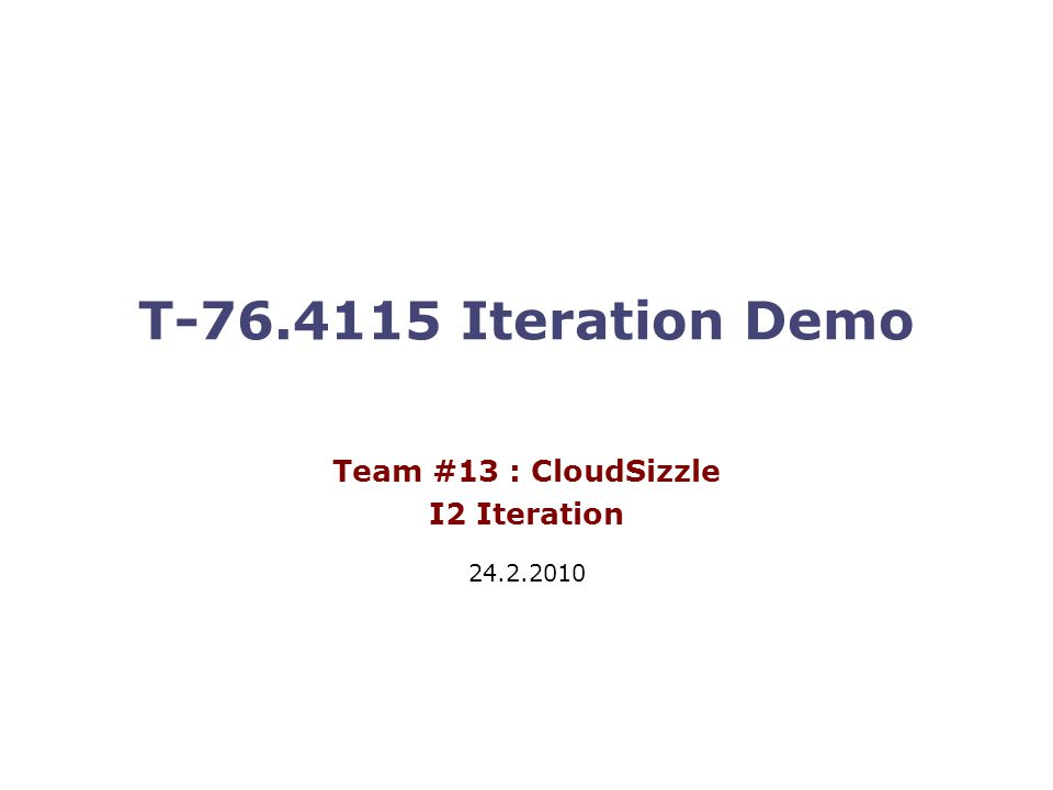 T Iteration Demo Team #13 : CloudSizzle I2 Iteration